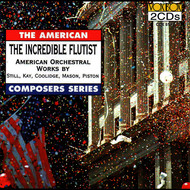 The Incredible Flutist: American Orchestral Works by Still, Kay, Coolidge, Mason, Piston