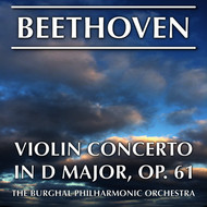 THE BURGHAL PHILHARMONIC ORCHESTRA - Beethoven: Violin Concerto in D Major, Op. 61