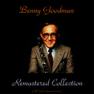 Benny Goodman - Benny Goodman Remastered Collection (All Tracks Remastered 2016)
