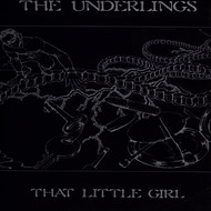 The Underlings - That Little Girl