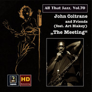 "John Coltrane - All That Jazz, Vol. 70: John Coltrane & Friends (feat. Art Blakey) ""The Meeting"" (Remastered 2016)"