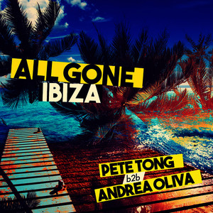 All Gone Ibiza: Pete Tong b2b Andrea Oliva