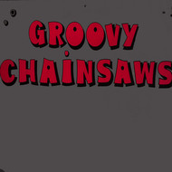 The Groovy Chainsaws - Chainsaws