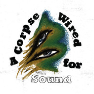 A Corpse Wired For Sound