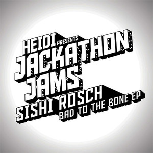 Heidi Presents Jackathon Jams: Sishi Rosch - Bad to the Bone EP