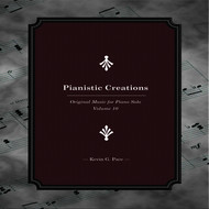 Kevin G. Pace - Pianistic Creations (Original Music for Piano Solo, Vol. 10)