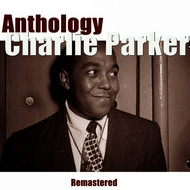 Charlie Parker - Anthology (Remastered)