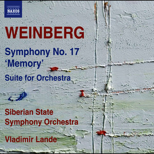 "Weinberg: Symphony No. 17, Op. 137 ""Memory"" & Suite for Orchestra"