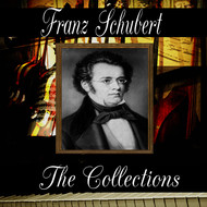 Franz Schubert - Franz Schubert: The Collection