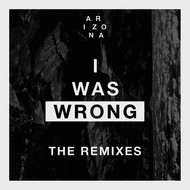 A R I Z O N A - I Was Wrong (Remixes)