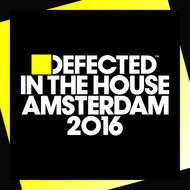 Various Artists - Defected In The House Amsterdam 2016