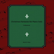 Kevin G. Pace - Christmas Fantasies for Piano Solo (Professional)