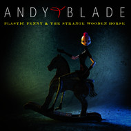 Andy Blade - Plastic Penny & The Strange Wooden Horse