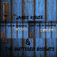 James Rouse & The Buttered Biscuits - Don't Ask My Neighbor