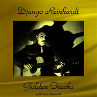 Django Reinhardt - Django Reinhardt Golden Tracks (All Tracks Remastered)