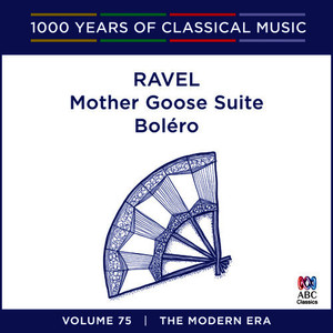 Ravel: Bolero - Mother Goose Suite (1000 Years Of Classical Music, Vol. 75)
