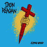 Iron Reagan - A Dying World - Single