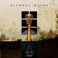 Without Waves - Never Know Quite Why