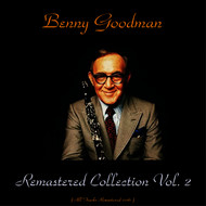 Benny Goodman - Benny Goodman Remastered Collection Vol. 2 (All Tracks Remastered 2016)