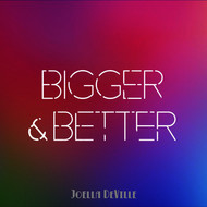Joella DeVille - Bigger & Better
