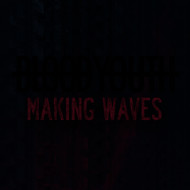 Blood Youth - Making Waves (Explicit)