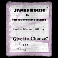 James Rouse & The Buttered Biscuits - Give it a Chance (Single)