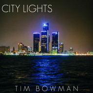 Tim Bowman - City Lights (Single)