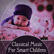 Instrumental - Classical Music For Smart Children – Classical Music for Babies to Stimulate Brain Development, Einstein Bright Effect