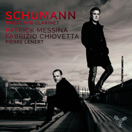 Patrick Messina, Fabrizio Chiovetta and Pierre Lenert - Schumann: Music for Clarinet