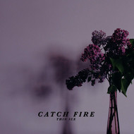 Catch Fire - Thin Ice (Explicit)