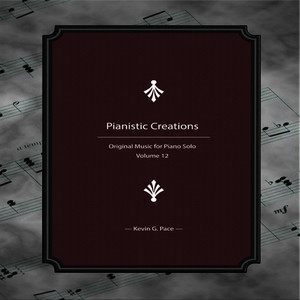 Pianistic Creations (Original Music for Piano Solo, Vol. 12)