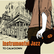 Instrumental - Instrumental Jazz to Calm Down – Chilled Jazz, Soothing Guitar, Gentle Piano, Pure Relaxation, Best Smooth Jazz to Rest, Peaceful Music