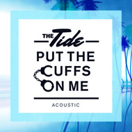 The Tide - Put The Cuffs On Me (Acoustic)