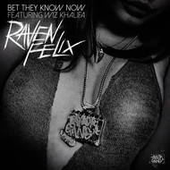 Raven Felix - Bet They Know Now (feat. Wiz Khalifa)