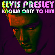 Elvis Presley - Known Only To Him