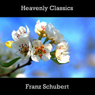 Franz Schubert - Heavenly Classics Franz Schubert