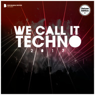 Various Artists - We Call It Techno 2017 (Deluxe Version)