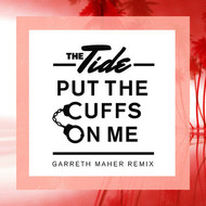 The Tide - Put The Cuffs On Me (Garreth Maher Remix)