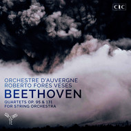 Roberto Forés Veses and Orchestre d'Auvergne - Beethoven: Quartets, Op. 95 & 131 for String Orchestra
