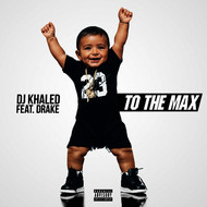 DJ Khaled feat. Drake - To the Max (Explicit)