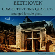 Claudio Colombo - Beethoven: Complete String Quartets Arranged for Solo Piano, Vol. 3