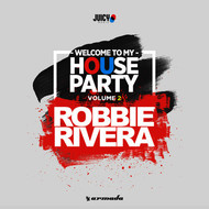 Robbie Rivera - Welcome To My House Party, Vol. 2
