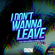 Snow Tha Product - I Don't Wanna Leave (feat. Tdot illdude & Charlie Heat) (Remix [Explicit])