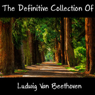 Ludwig van Beethoven - The Definitive Collection Of Ludwig Van Beethoven